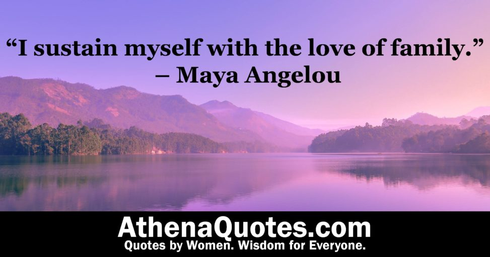 Athena Quotes I Sustain Myself With The Love Of Family Maya