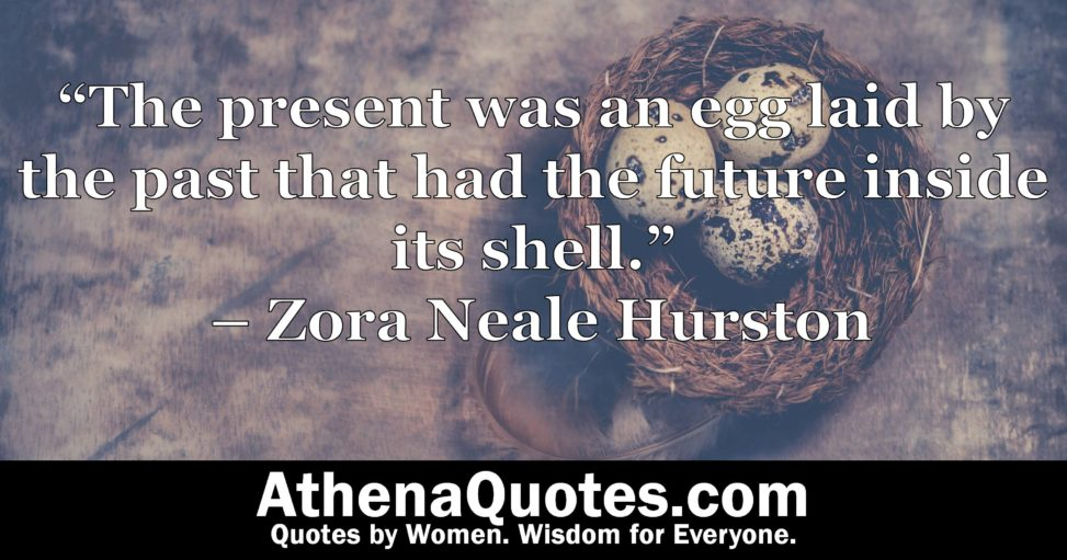 Athena Quotes The Present Was An Egg Laid By The Past That Had