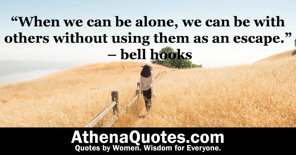 Athena Quotes When We Can Be Alone We Can Be With Others Without